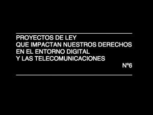 6ta entrega Proyectos de ley que impactan nuestros derechos en el entorno digital y las telecomunicaciones Nº6