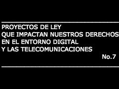 7ma entrega: Proyectos de ley que impactan nuestros derechos en el entorno digital y las telecomunicaciones