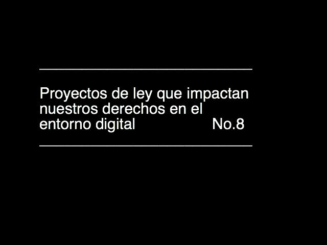 8va entrega: Proyectos de ley que impactan nuestros derechos en los entornos digitales